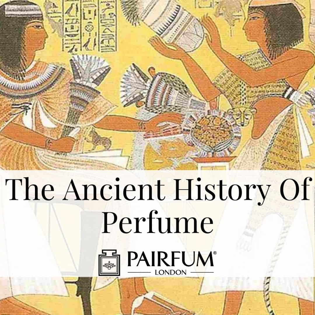 The Ancient History Of Perfume